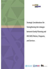 Strategic Considerations for Strengthening the Linkages Between Family Planning and HIV/AIDS Policies, Programs, and Services