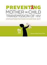 Preventing Mother-to-Child Transmission of HIV: Implementation Starter Kit