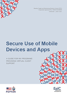 Secure Use of Mobile Devices and Apps: A Guide for HIV Programs Providing Virtual Client Support
