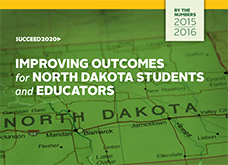 Improving Outcomes for North Dakota Students and Educators — Succeed 2020 by the Numbers 2015-2016
