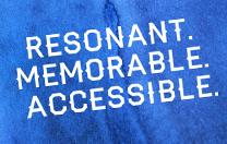 Resonant, memorable, accessible