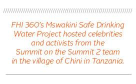 quote: FHI 360's Mswakini Safe Drinking Water Project hosted celebrities and activists from the Summit on the Summit 2 team in the village of Chini in Tanzania